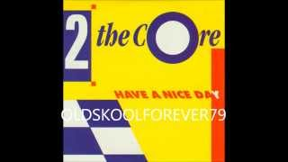 2 the core - have a nice day