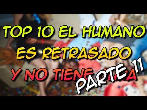 Top 10 El Humano Es Retrasado Y No Tiene Cura Parte 11 8cho Youtube
