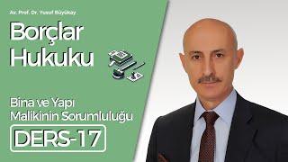 Av. Prof.Dr. Yusuf Büyükay - Borçlar Hukuku Dersi-17 Bina ve Yapı Malikinin Sorumluluğu