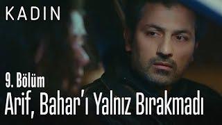 Arif, Bahar'ı yalnız bırakmadı - Kadın 9. Bölüm