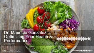 Dr. Mauricio Gonzalez - Optimizing Your Health & Performance