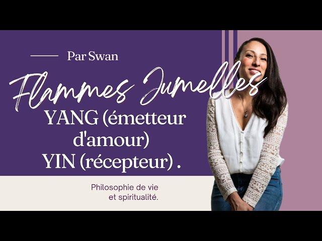 FLAMMES JUMELLES: Le YANG, émetteur d'amour, le YIN récepteur.