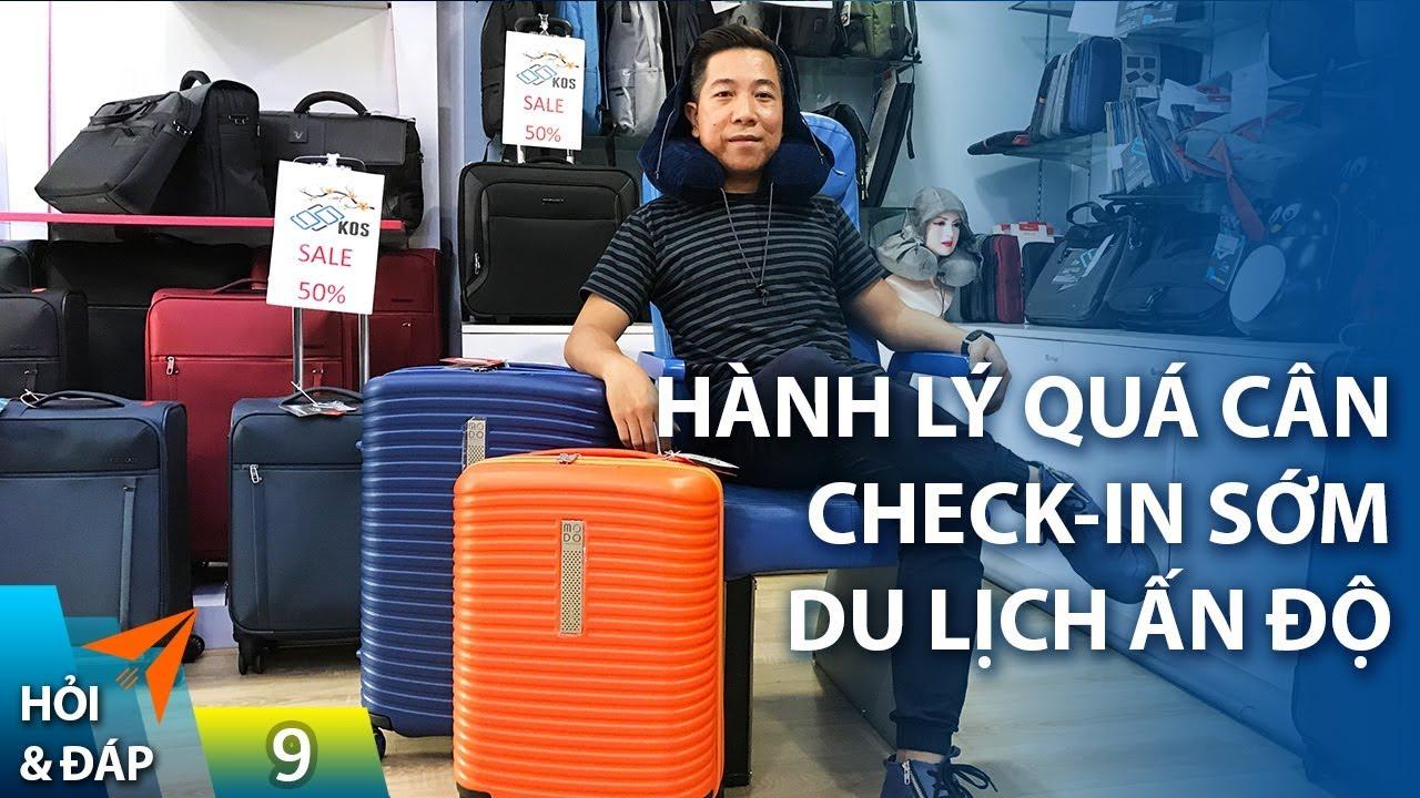 HỎI ĐÁP #9: Hành lý xách tay quá cân, check-in sớm, du lịch Ấn Độ  | Yêu Máy Bay