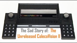 The Story of tнe Unreleased ColecoVision II