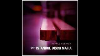 Istanbul Disco Mafia - Purple Cushion ( ISTANBUL RECORDS )