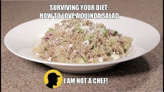 Surviving Your Diet: How to Love a Quinoa Salad - I Am Not A Chef! (Ep. 19)