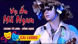Vụ Án Mã Ngưu - Chung Tử Long, Hồng Hạnh [Tân Cổ Giao Duyên]