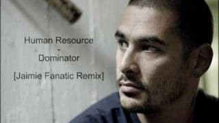 Human Resource - Dominator [Jaimie Fanatic Remix]