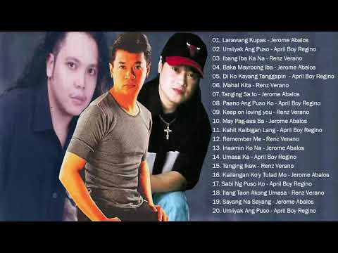 JEROME ABALOS - APRIL BOY REGINO -  RENZ VERANO  playLIST HITS || BEst of OPM TaGaLog  of ALL TIME
