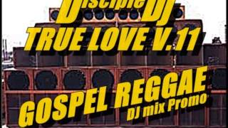 GOSPEL REGGAE PRAISE @DiscipleDJ TRUE LOVE V 11 2014 DJ MIX PROMO