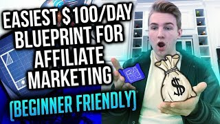 Easiest $100/Day Blueprint For Affiliate Marketing (Beginner Friendly)