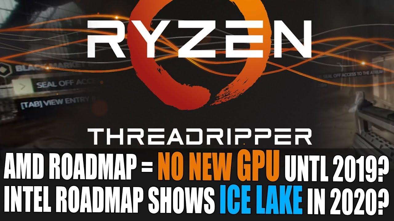 AMD GPU Roadmap - No New Cards Until 2019? | Intel Roadmap = IceLake 10nm  in 2020?