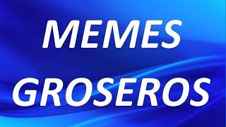 Memes Groseros- Ríe con Los Mejores Memes Groseros