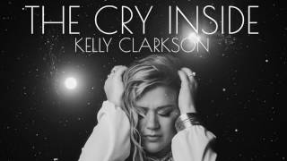 The Cry Inside - Kelly Clarkson [full song 2016/2017]