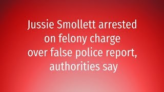 Jussie Smollett arrested on felony charge over false police report,  authorities say