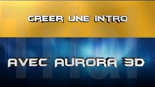 TUTO Comment creer son intro youtube avec Aurora 3D tres simplement
