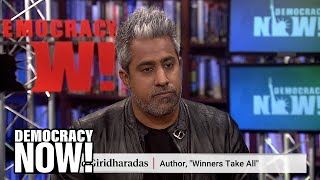 """Winners Take All"": Anand Giridharadas on the Elite Charade of Changing the World"