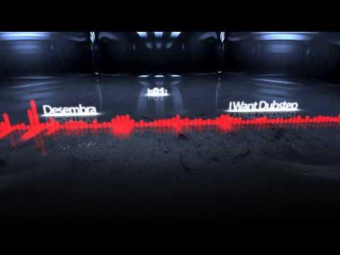Desembra - I Want Dubstep