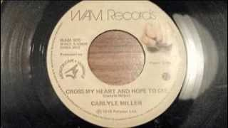 Carlyle Miller - Cross my heart and hope to die