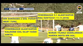 FENERBAHÇE 5-1 ALANYASPOR MAÇ ÖZETİ(U21 11.11.2018)/1 DAKİKADA 2 GOL YUSUF'TAN/