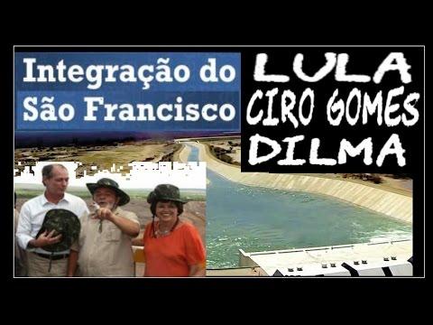 LULA, DILMA e CIRO GOMES e a Transposição do São Francisco