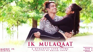 Ik Mulaqat | Madboi Ft. Mahira | Dream Girl |A Romantic Love Story |  Directed By Hritik Singh |
