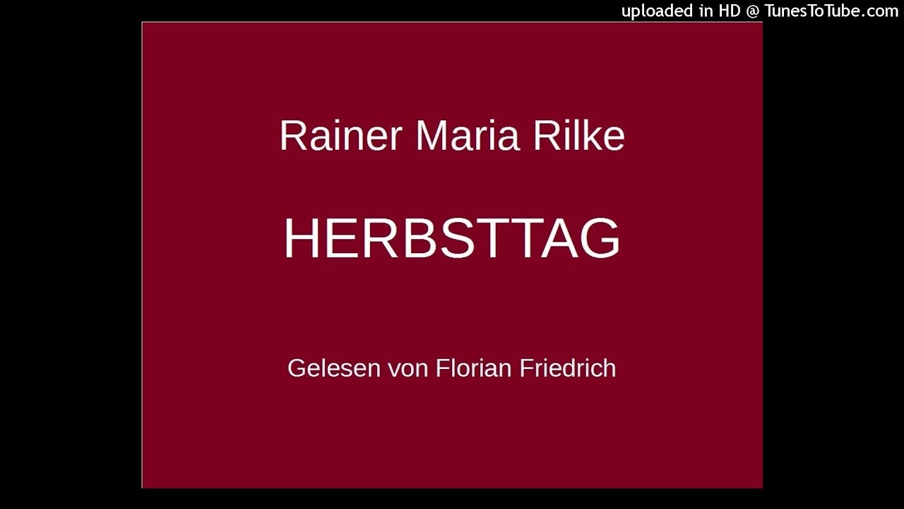 Rainer Maria Rilke Herbsttag Gedicht Florian Friedrich Youtube