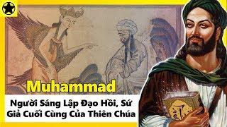 """Muhammad – Người Sáng Lập Đạo Hồi, """"Sứ Giả"""" Cuối Cùng Của Thiên Chúa"""
