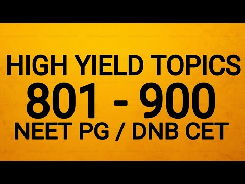 HIGH YIELD TOPICS 801-900 NEET PG / DNB CET