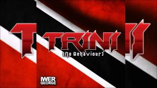 "Iwer George -Trini (No Behaviour) ""2016 Soca)"