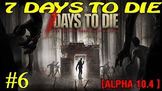 7 Days to Die ► Alpha 10.4 ► Атака зомби ► №6 (Стрим)