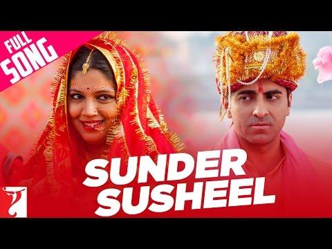 Sunder Susheel - Full Song | Dum Laga Ke Haisha | Ayushmann Khurrana | Bhumi | Malini | Rahul