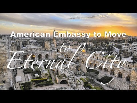 LOOK! American Embassy to Move to the Eternal City of Jerusalem