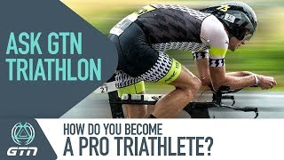 How Do You Become A Professional Triathlete? | Ask GTN Anything About Triathlon
