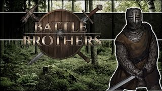 Battle Brothers Gameplay - Final Update! - Part 1 Let's Play Battle Brothers