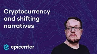 The shifting narratives in Bitcoin and cryptocurrency – Jackson Palmer on Epicenter