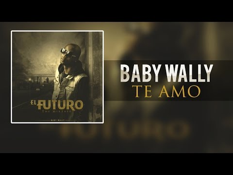 Baby Wally - Te Amo [audio only] @babywally507