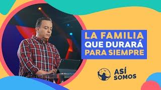 La familia que durará para siempre l Así Somos l Pastor Rony Madrid