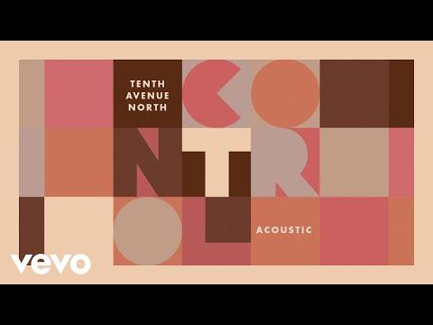 Tenth Avenue North - Control (Acoustic) [Audio]