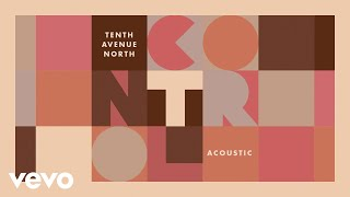 Tenth Avenue North - Control (Acoustic) [Audio]