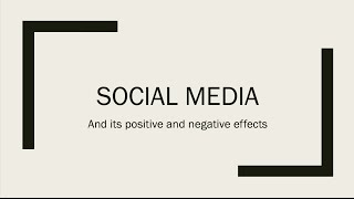 The Positive and Negative Effects of Social Media