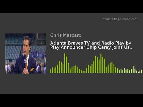Atlanta Braves TV and Radio Play by Play Announcer Chip Caray Joins Us...
