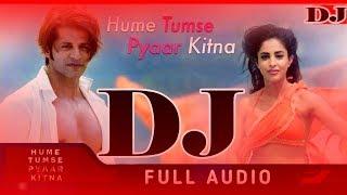 Hume Tumse Pyaar Kitna DJ Remix Song |Shreya Ghoshal Karanvir DJMP 3