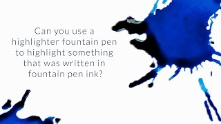 Can You Use A Highlighter To Highlight Something That Was Written In Fountain Pen Ink? - Q&A Slices