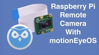 Raspberry Pi Remote Camera with motionEyeOS - Build a Surveillance System