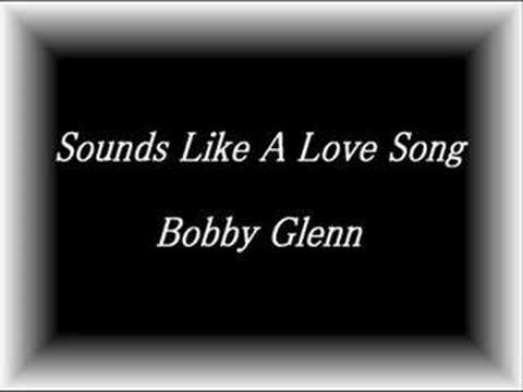 bobby glenn - sounds like a love song