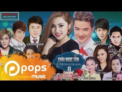 Liveshow Em Không Thể Quên 2 (Phần 1) – Châu Ngọc Tiên, Châu Thanh, Đàm Vĩnh Hưng, Lưu Chí Vỹ,