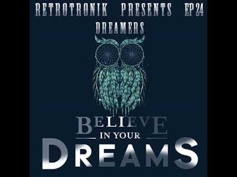 Retrotronik Episode 24 | Dreamers | Believe In Your Dreams