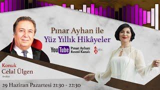 Celal Ülgen / Pınar Ayhan ile Yüz Yüze Yüz Yıllık Hikâyeler