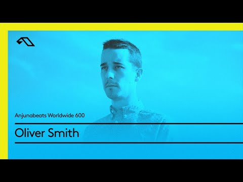 Anjunabeats Worldwide 600 With Oliver Smith (Live From Anjunabeats All Night, London)